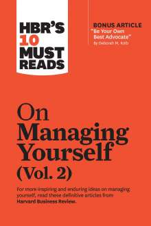 """Harvard Business Review: HBR's 10 Must Reads on Managing Yourself, Vol. 2 (with bonus article """"Be Your Own Best Advocate"""" by Deborah M. Kolb), Buch"""