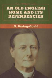 S. Baring-Gould: An Old English Home and Its Dependencies, Buch