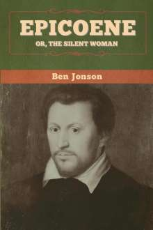 Ben Jonson: Epicoene; Or, The Silent Woman, Buch