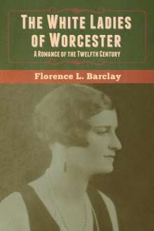 Florence L. Barclay: The White Ladies of Worcester, Buch