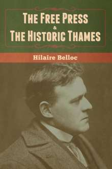 Hilaire Belloc: The Free Press & The Historic Thames, Buch