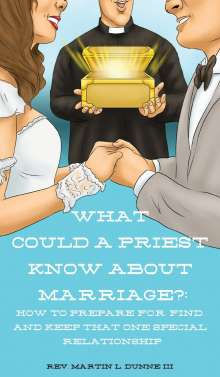 Rev. Martin L. Dunne III: What Could a Priest Know about Marriage?, Buch