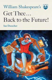 Ian Doescher: William Shakespeare's Get Thee Back to the Future!, Buch