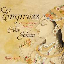 Ruby Lal: Empress: The Astonishing Reign of Nur Jahan, CD