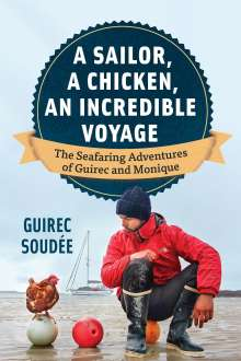 Guirec Soudée: A Sailor, a Chicken, an Incredible Voyage: The Seafaring Adventures of Guirec and Monique, Buch