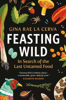 Gina Rae La Cerva: Feasting Wild: In Search of the Last Untamed Food, Buch