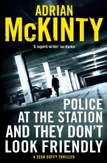 Adrian McKinty: Police at the Station and They Don't Look Friendly, Buch