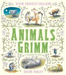 Kevin Crossley-Holland: The Animals Grimm: A Treasury of Tales, Buch
