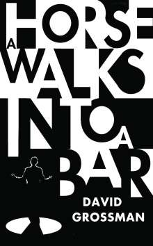 David Grossman: A Horse Walks into a Bar, Buch