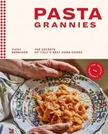 Vicky Bennison: Pasta Grannies: The Official Cookbook: The Secrets of Italy's Best Home Cooks, Buch