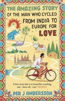 Per J Andersson: The Amazing Story of the Man Who Cycled from India to Europe for Love, Buch