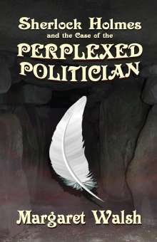 Margaret Walsh: Sherlock Holmes and The Case of The Perplexed Politician, Buch