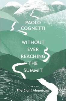 Paolo Cognetti: Without Ever Reaching the Summit, Buch