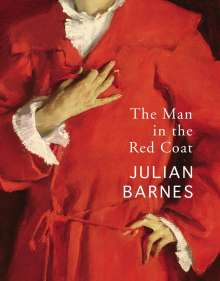 Julian Barnes: The Man in the Red Coat, Buch