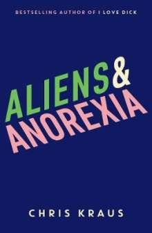 Chris Kraus: Aliens & Anorexia, Buch
