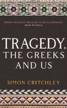 Simon Critchley: Tragedy, the Greeks and Us, Buch