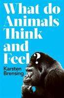 Karsten Brensing: What Do Animals Think and Feel?, Buch
