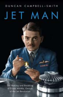 Duncan Campbell-Smith: Jet Man: The Making and Breaking of Frank Whittle, Genius of the Jet Revolution, Buch