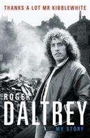 Roger Daltrey: Roger Daltrey: Thanks a lot Mr Kibblewhite, Buch