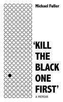 "Michael Fuller: ""Kill The Black One First"", Buch"