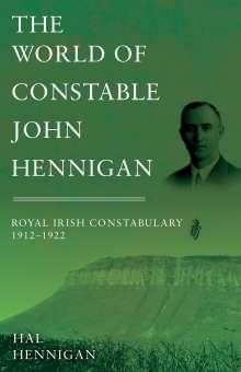 Hal Hennigan: The World of Constable John Hennigan, Royal Irish Constabulary 1912 - 1922, Buch