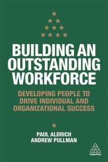 Paul Aldrich: Building an Outstanding Workforce: Developing People to Drive Individual and Organizational Success, Buch