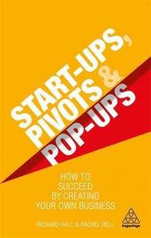 Richard Hall: Start-Ups, Pivots and Pop-Ups: How to Succeed by Creating Your Own Business, Buch