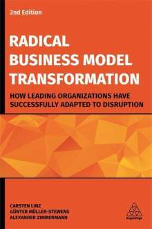 Carsten Linz: Radical Business Model Transformation: How Leading Organizations Have Successfully Adapted to Disruption, Buch
