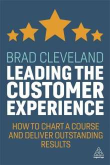 Brad Cleveland: Leading the Customer Experience: How to Chart a Course and Deliver Outstanding Results, Buch