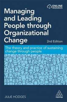 Julie Hodges: Managing and Leading People Through Organizational Change: The Theory and Practice of Sustaining Change Through People, Buch