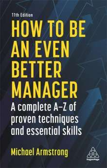 Michael Armstrong: How to Be an Even Better Manager: A Complete A-Z of Proven Techniques and Essential Skills, Buch