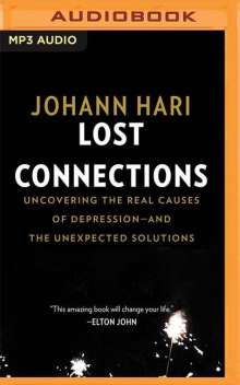Johann Hari: Lost Connections: Uncovering the Real Causes of Depression - And the Unexpected Solutions, MP3-CD