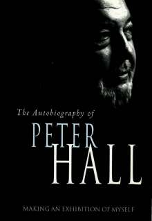 Peter Hall: Making an Exhibition of Myself: The Autobiography of Peter Hall: The Autobiography of Peter Hall, Buch