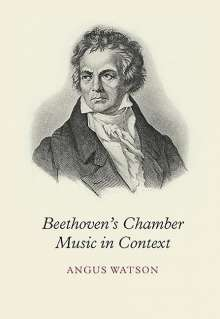 Angus Watson: Beethoven's Chamber Music in Context, Buch