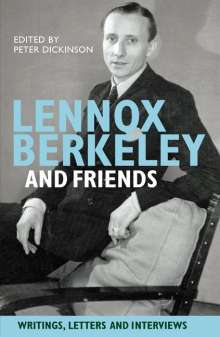 Peter Dickinson: Lennox Berkeley and Friends - Writings, Letters and Interviews, Buch