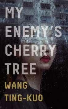 Ting-Kuo Wang: My Enemy's Cherry Tree, Buch