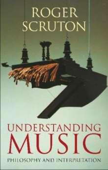 Roger Scruton: Understanding Music: Philosophy and Interpretation, Buch