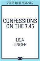 Lisa Unger: Confessions On The 7:45, Buch