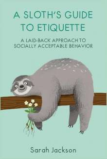 Sarah Jackson: A Sloth's Guide to Etiquette, Buch