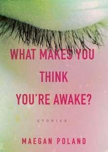 Maegan Poland: What Makes You Think You're Awake?, Buch