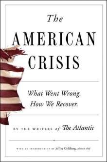 Writers of the Atlantic: The American Crisis: What Went Wrong. How We Recover., Buch