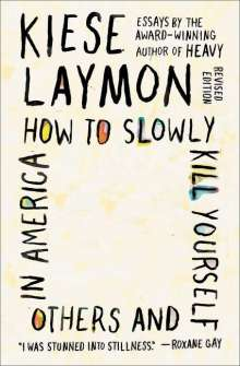 Kiese Laymon: How to Slowly Kill Yourself and Others in America: Essays, Buch
