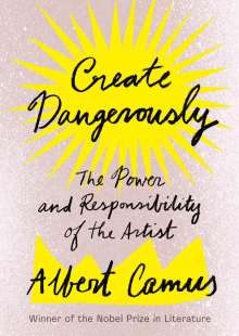 Albert Camus: Create Dangerously: The Power and Responsibility of the Artist, Buch