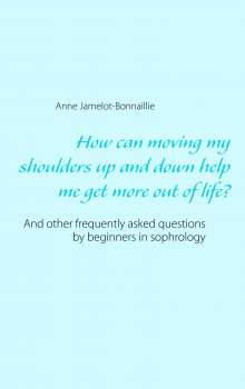 Anne Jamelot-Bonnaillie: How can moving my shoulders up and down help me get more out of life?, Buch