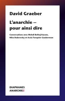 David Graeber: L'Anarchie - Pour Ainsi Dire: Conversations Avec Mehdi Belhaj Kacem, Nika Dubrovsky Et Assia Turquier Zauberman, Buch