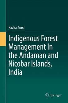 Kavita Arora: Indigenous Forest Management In the Andaman and Nicobar Islands, India, Buch
