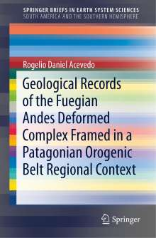 Rogelio Daniel Acevedo: Geological Records of the Fuegian Andes Deformed Complex Framed in a Patagonian Orogenic Belt Regional Context, Buch