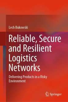 Lech Bukowski: Reliable, Secure and Resilient Logistics Networks, Buch