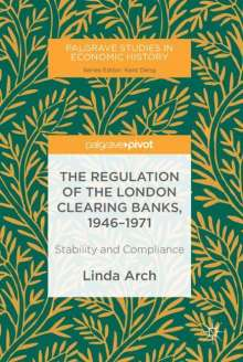 Linda Arch: The Regulation of the London Clearing Banks, 1946-1971, Buch