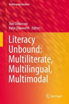 Literacy Unbound: Multiliterate, Multilingual, Multimodal, Buch